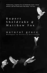 Natural Grace: Dialogues on Science and Spirituality by Matthew Fox (1997-02-14)