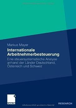 Internationale Arbeitnehmerbesteuerung: Eine steuersystematische Analyse anhand der Länder Deutschland, Österreich und Schweiz von [Mayer, Markus]