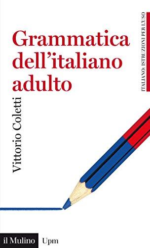 Grammatica dell'italiano adulto: L'italiano di oggi per gli italiani di oggi (Universale paperbacks Il Mulino)