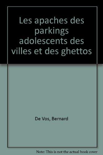 Les Apaches des parkings : Adolescents des villes et des ghettos par Bernard De Vos