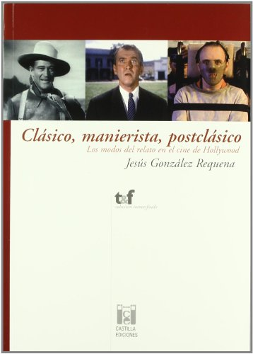Clásico, manierista, postclásico: Los modos del relato en el cine de Hollywood por Jesús González Requena