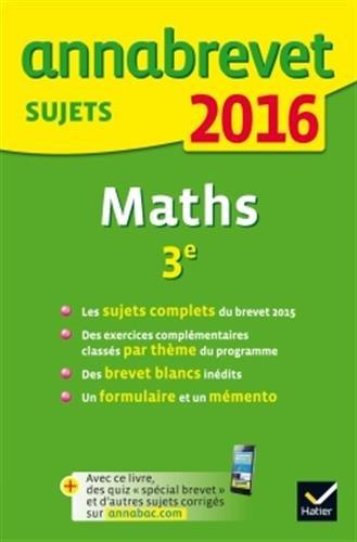 Annales Annabrevet 2016 Maths 3e: Sujets du brevet (non corrigs)