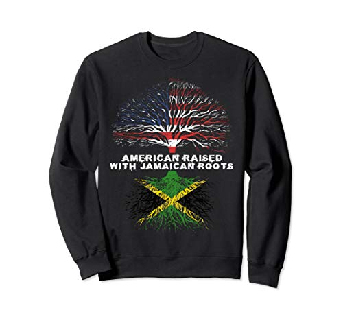 American Raised with Jamaican Roots Jamaica  Sweatshirt -