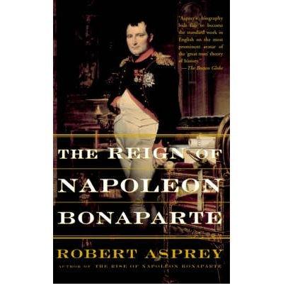 the-reign-of-napoleon-bonaparte-author-robert-b-asprey-nov-2002