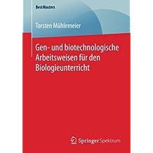 Gen- und biotechnologische Arbeitsweisen fur den Biologieunterricht (BestMasters)