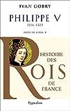 Philippe V: 1316-1322 Frere de Louis X (Histoire des rois de France)