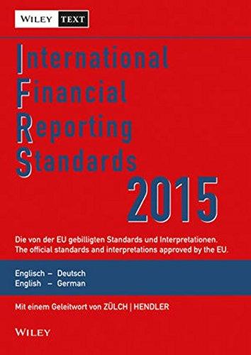 International Financial Reporting Standards (IFRS) 2015: Deutsch-Englische Textausgabe der von der EU gebilligten Standards. English & German edition of the official standards approved by the EU