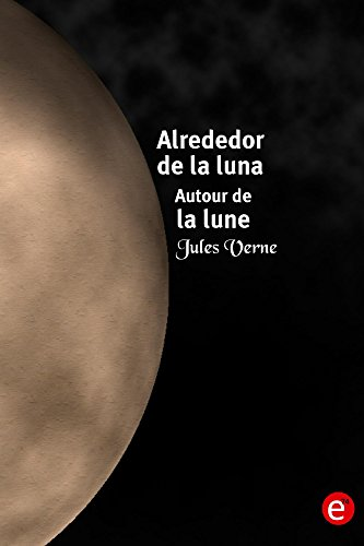 Alrededor de la luna/Autour de la lune: edición bilingüe/édition bilingue por Jules Verne