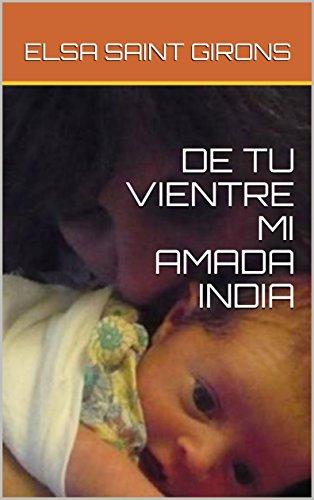 DE TU VIENTRE MI AMADA INDIA por ELSA SAINT GIRONS