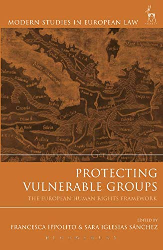 Protecting Vulnerable Groups: The European Human Rights Framework (Modern Studies in European Law)