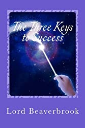 The Three Keys to Success by Lord Beaverbrook (2011-12-28)