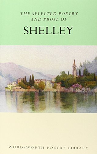 The Selected Poetry & Prose of Shelley (Wordsworth Poetry Library) by Shelley, Percy Bysshe (April 5, 1994) Paperback