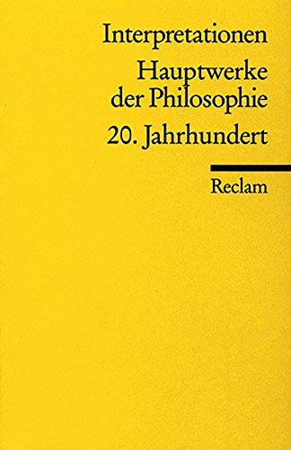 Interpretationen: Hauptwerke der Philosophie: 20. Jahrhundert (Reclams Universal-Bibliothek)