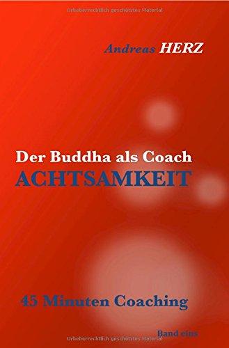 Der Buddha als Coach: ACHTSAMKEIT