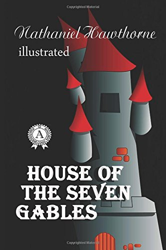 The House of the Seven Gables (illustrated) (Illustrated Classics Library, Band 75)