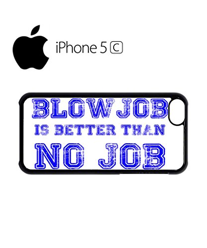 Blowjob is Better Than No Job Mobile Cell Phone Case Cover iPhone 5c Black