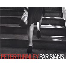 Parisians: Photographs by Peter Turnley ; Forewords by Edouard Boubat and Robert Doisneau ; Text by Adam Gopnik and Peter Turnley