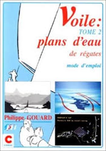 VOILE. Tome 2, Plans d'eau de régates, Mode d'emploi par Philippe Gouard