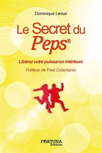 Le secret du PEPS : Libérez votre puissance intérieure par (Broché - May 3, 2017)