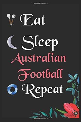 Eat Sleep Australian Football Repeat: Notebook Fan Sport Gift Lined Journal/Notebook Gift , 100 Pages 6x9 inch Soft Cover, Matte Finish