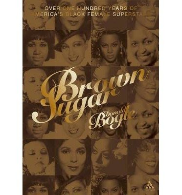 [(Brown Sugar: Over One Hundred Years of America's Black Female Superstars)] [Author: Donald Bogle] published on (July, 2007)