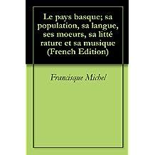 Le pays basque; sa population, sa langue, ses moeurs, sa littérature et sa musique