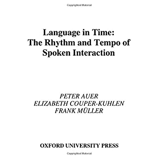 Language in Time: The Rhythm and Tempo of Spoken Interaction (Oxford Studies in Sociolinguistics)