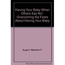 Having Your Baby When: Overcoming the Fears About Having Your Baby