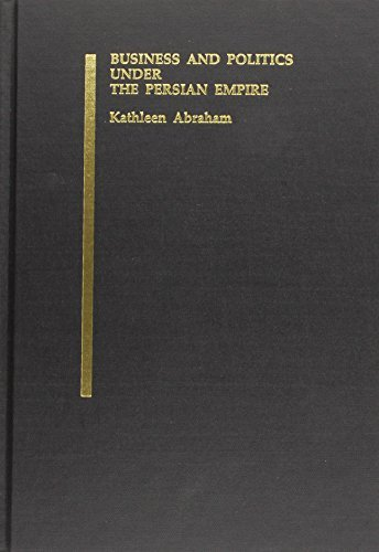 Business and Politics Under the Persian Empire: The Financial Dealings of Marduk-Nasir-Apli of the House of Egibi (521-487 B.C.E) by Kathleen Abraham (2004-05-10)