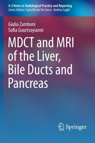 MDCT and MRI of the Liver, Bile Ducts and Pancreas (A-Z Notes in Radiological Practice and Reporting) by Giulia Zamboni (2014-11-17)