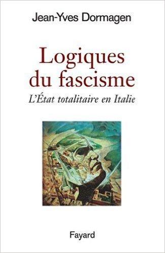 Logiques du fascisme : L'Etat totalitaire en Italie de Jean-Yves Dormagen ( 26 mars 2008 )