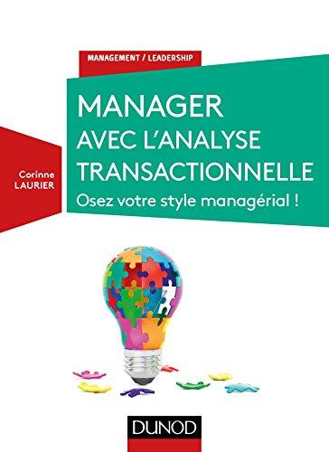 Manager avec l'analyse transactionnelle - Osez votre style managérial !