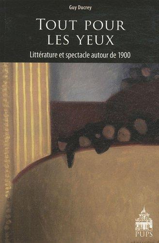 Tout pour les yeux : Littérature et spectacle autour de 1900 par Guy Ducrey