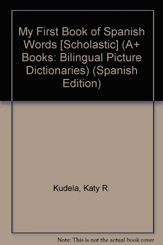 My First Book of Spanish Words [Scholastic] (A+ Books: Bilingual Picture Dictionaries) por Katy R. Kudela