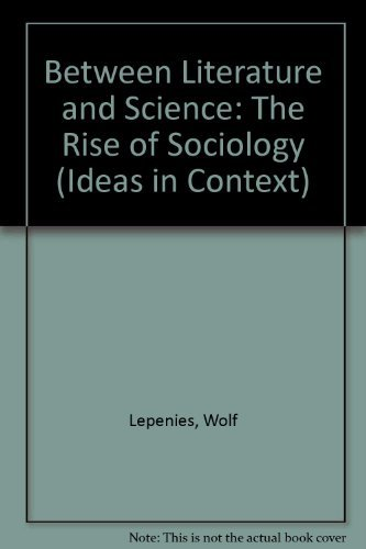 Between Literature and Science: The Rise of Sociology (Ideas in Context) by Wolf Lepenies (1988-06-16)