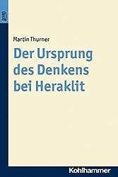 Der Ursprung des Denkens bei Heraklit (Ursprünge des Philosophierens) by Martin Thurner (2007-05-17)