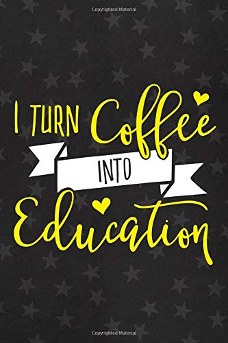 I Turn Coffe Into Education: Blank Lined Notebook Journal Diary Composition Notepad 120 Pages 6x9 Paperback ( Teacher Gift )  Black Stars -