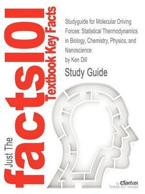 [Studyguide for Molecular Driving Forces: Statistical Thermodynamics in Biology, Chemistry, Physics, and Nanoscience by Dill, Ken, ISBN 9780815344308] (By: Cram101 Textbook Reviews) [published: August, 2012]