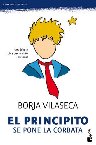 El  Principito se pone la corbata: una fábula de crecimiento personal (Empresa y Talento) por Borja Vilaseca