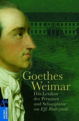Goethes Weimar: Das Lexikon der Personen und Schauplätze