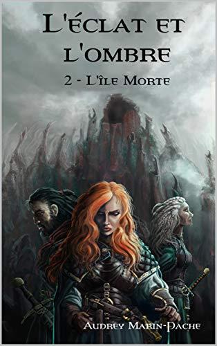 Couverture du livre L'éclat et l'ombre: Tome 2: Lîle Morte