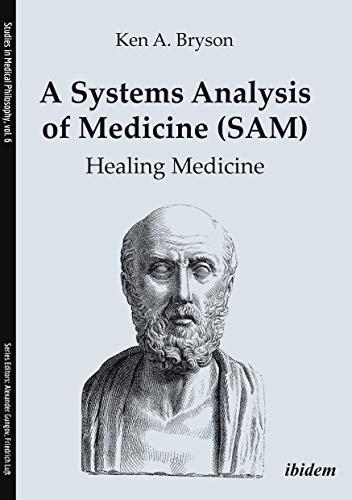 A Systems Analysis Of Medicine (sam): Healing Medicine (studies In Medical Philosophy Book 6) por Ken A. Bryson epub