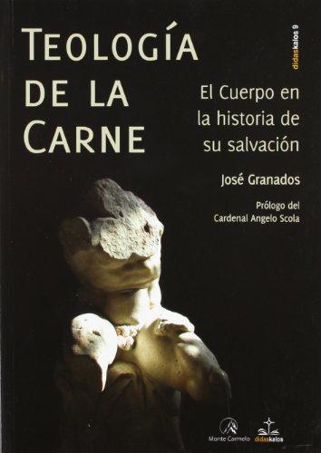 Teología de la carne: El cuerpo en la historia de su salvación (DIDASKALOS) por José Granados
