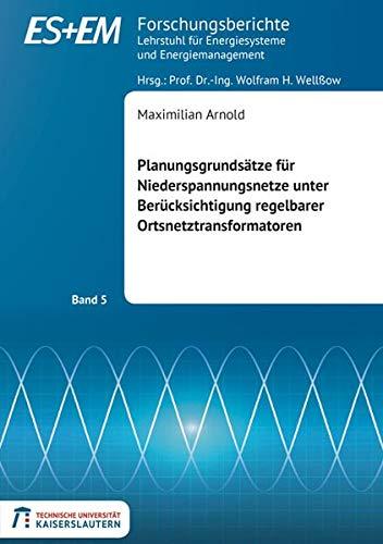 Planungsgrundsätze für Niederspannungsnetze unter Berücksichtigung regelbarer Ortsnetztransformatoren (Forschungsberichte des Lehrstuhls für Energiesysteme und Energiemanagement)