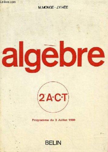 Algebre, classes de 2e a, c, t par HEE J. Y. MONGE M.