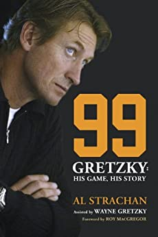 99: Gretzky: His Game, His Story by [Strachan, Al]