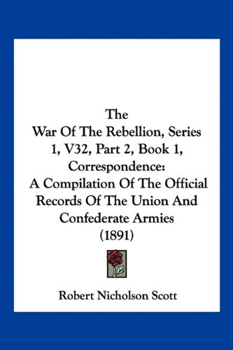 The War of the Rebellion, Series 1, V32, Part 2, Book 1, Correspondence: A Compilation of the Official Records of the Union and Confederate Armies (18
