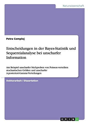 Entscheidungen in der Bayes-Statistik und Sequentialanalyse bei unscharfer Information: Am Beispiel unscharfer Stichproben von Poisson-verteilten ... unscharfer A-posteriori-Gamma-Verteilungen