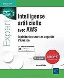 Intelligence artificielle avec AWS - Exploitez les services cognitifs d'Amazon