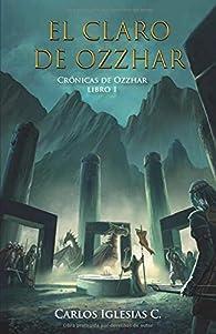 El Claro de Ozzhar: Fantasía épica donde elfos, dragones, humanos, shantales y enanos deben unirse para enfrentar una amenaza obscura. par  Carlos Iglesias C.